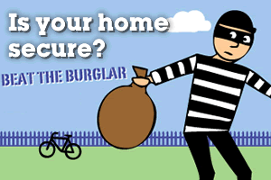 Is your home secure? Beat the Burglar